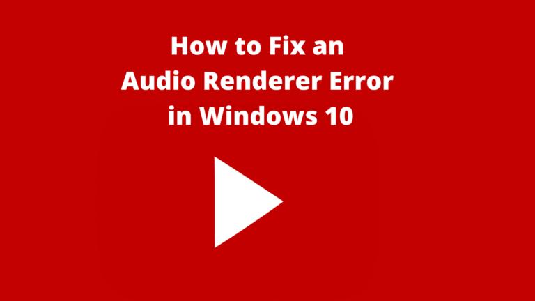 How to Fix an Audio Renderer Error in Windows 10