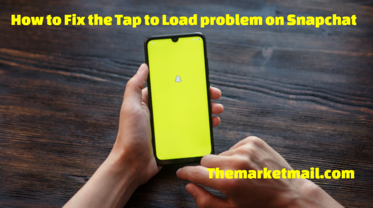 How to Fix the Tap to Load problem on Snapchat Within Minutes