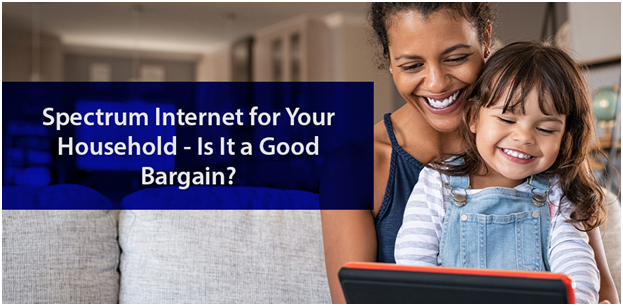 Spectrum Internet for Your Household – Is It a Good Bargain?